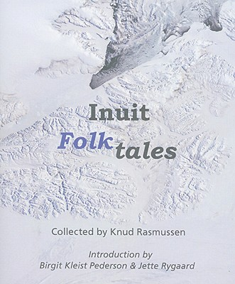 Inuit  Folk-Tales By Rasmussen, Knud (COM)/ Pedersen, Birgit Kleist (INT)/ Rygaard, Jette (INT)/ Worster, W. (TRN)