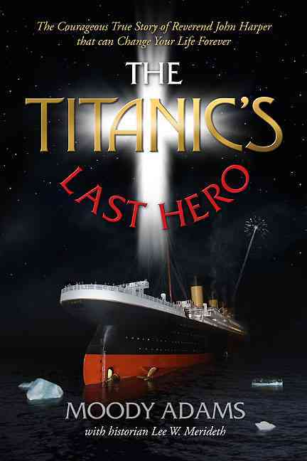 The Titanic's Last Hero By Adams, Moody